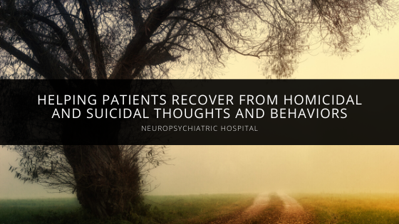 NeuroPsychiatric Hospital Helps Patients Recover from Homicidal and Suicidal Thoughts and Behaviors